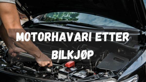 Motorhavari etter bilkjøp
