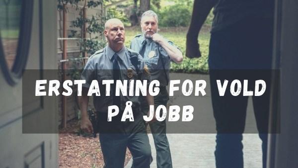 Erstatning for vold på jobb