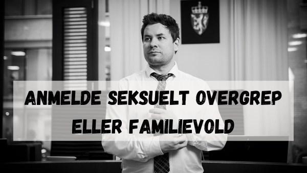 Anmelde seksuelt overgrep eller familievold
